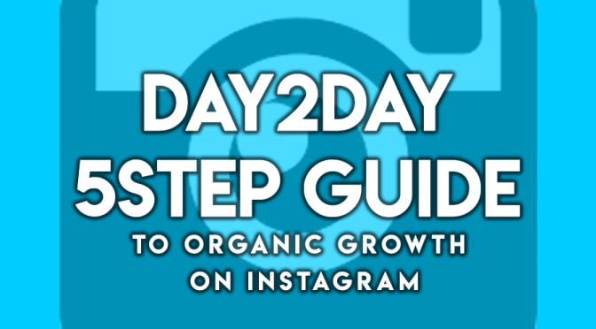 Day-2-Day 5-Step Guide to Organic Growth on Instagram