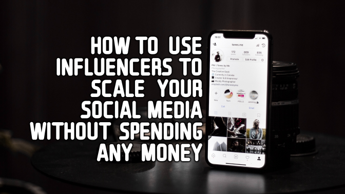 How to use Influencers to Scale your Social Media without Spending Any Money