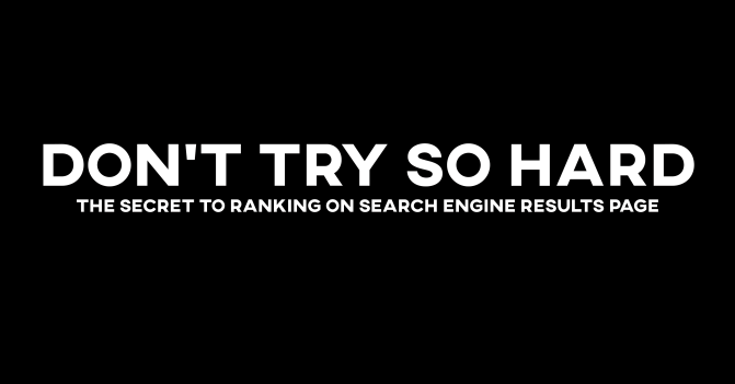 The Secret to Ranking on Search Engine Results Page (SERP) | Don't Try So Hard