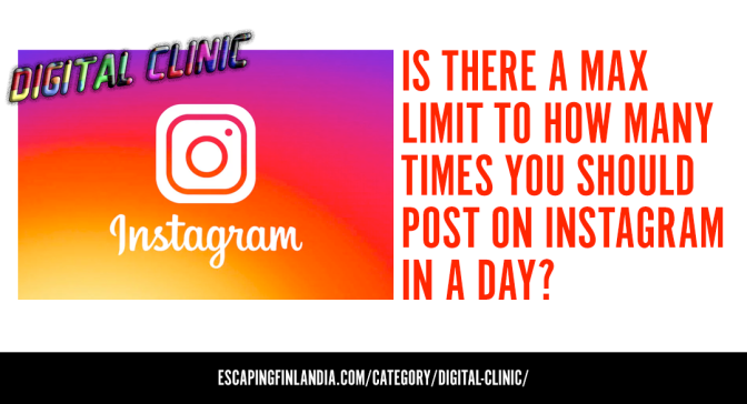 Is there a max limit to how many times you should post on Instagram in a day? | Digital Clinic