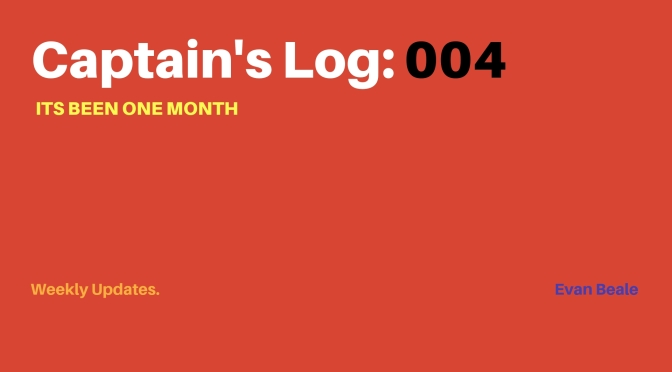 Captain's Log: 004 – It's Been One Month