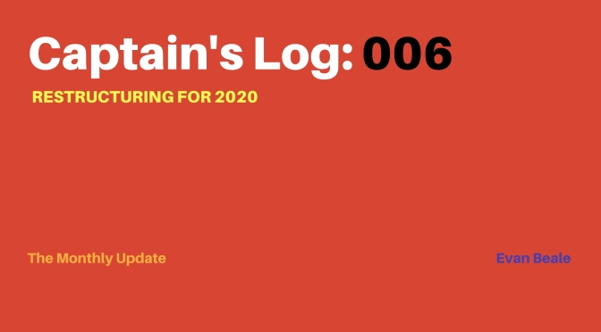 Captain's Log: 006 – Restructuring for 2020